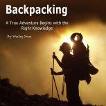 Backpacking A True Adventure Begins with the Right Knowledge, Wesley Jones