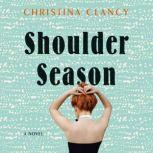 Shoulder Season A Novel, Christina Clancy