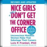 Nice Girls Don't Get the Corner Office Unconscious Mistakes Women Make That Sabotage Their Careers, Lois P. Frankel