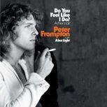Do You Feel Like I Do? A Memoir, Peter Frampton