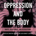 Oppression and the Body Roots, Resistance, and Resolutions, Christine Caldwell