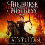 Horse Mistress, The: Book 3, R. A. Steffan