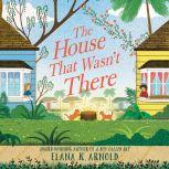 The House That Wasn't There, Elana K. Arnold