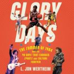 Glory Days The Summer of 1984 and the 90 Days That Changed Sports Forever, L. Jon Wertheim