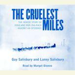The Cruelest Miles The Heroic Story of Dogs and Men in a Race Against an Epidemic, Gay Salisbury