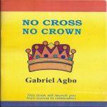 No Cross No Crown, Gabriel Agbo