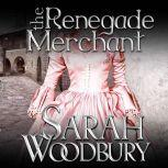 The Renegade Merchant A Gareth & Gwen Medieval Mystery, Sarah Woodbury