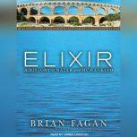 Elixir A History of Water and Humankind, Brian Fagan