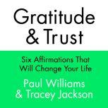 Gratitude and Trust Six Affirmations That Will Change Your Life, Paul Williams