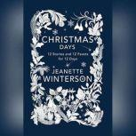 Christmas Days 12 Stories and 12 Feasts for 12 Days, Jeanette Winterson