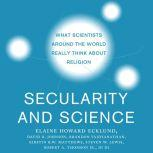 Secularity and Science What Scientists Around the World Really Think About Religion, Di Di