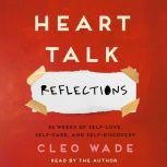 Heart Talk: Reflections 52 Weeks of Self-Love, Self-Care, and Self-Discovery, Cleo Wade