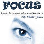 Focus Proven Techniques to Improve Your Focus, Charles Jensen