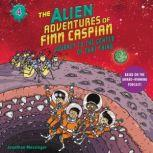 The Alien Adventures of Finn Caspian #4: Journey to the Center of That Thing Un, Jonathan Messinger