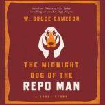 The Midnight Dog of the Repo Man, W. Bruce Cameron