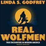 Real Wolfmen True Encounters in Modern America, Linda S. Godfrey