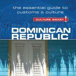 Dominican Republic - Culture Smart! The Essential Guide to Customs and Culture, Ginnie Bedggood
