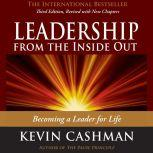 Leadership from the Inside Out Becoming a Leader for Life, Kevin Cashman