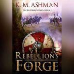 Rebellion's Forge, K. M. Ashman