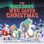 The Unicorns Who Saved Christmas, Mary Winn Heider