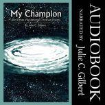 My Champion And Other Inspirational Christian Poems, Julie C. Gilbert