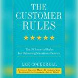 The Customer Rules The 39 Essential Rules for Delivering Sensational Service, Lee Cockerell