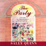 The Party A Guide to Adventurous Entertaining, Sally Quinn
