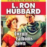 Twenty Fathoms Down, L. Ron Hubbard
