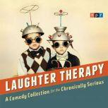 NPR Laughter Therapy A Comedy Collection for the Chronically Serious, NPR