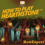 How To Play Hearthstone, HowExpert