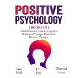 Positive Psychology 3 Books in 1: Mindfulness for Anxiety, Cognitive Behavioral Therapy, Dialectical Behavior Therapy, Tara Well