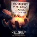 Protection and Reversal Magick A Witch's Defense Manual, Jason Miller