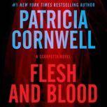 Flesh and Blood A Scarpetta Novel, Patricia Cornwell