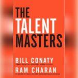 The Talent Masters Why Smart Leaders Put People Before Numbers, Bill Conaty