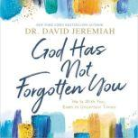 God Has Not Forgotten You He Is with You, Even in Uncertain Times, Dr.  David Jeremiah