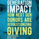 Generation Impact How Next Gen Donors Are Revolutionizing Giving, Sharna Goldseker