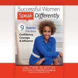 Successful Women Speak Differently 9 Habits That Build Confidence, Courage, and Influence