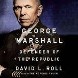 George Marshall Defender of the Republic, David L. Roll