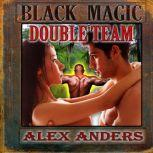 Black Magic Double Team (Interracial MMF Bisexual Menage Erotica), Alex Anders