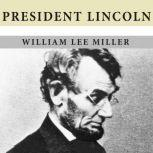 President Lincoln The Duty of a Statesman, William Lee Miller