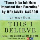 "There is No Job More Important than Parenting A ""This I Believe"" Essay, Benjamin Carson"