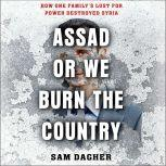 Assad or We Burn the Country How One Family's Lust for Power Destroyed Syria, Meaghan O'Connell