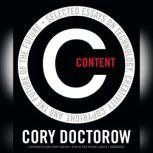 Content Selected Essays on Technology, Creativity, Copyright, and the Future of the Future, Cory Doctorow