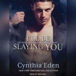 I'll Be Slaying You, Cynthia Eden