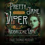 Pretty Jane and the Viper of Kidbrooke Lane A True Story of Victorian Law and Disorder, Paul Thomas Murphy