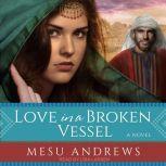 Love in a Broken Vessel A Novel, Mesu Andrews