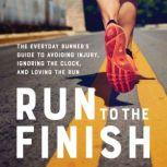 Run to the Finish The Everyday Runner's Guide to Avoiding Injury, Ignoring the Clock, and Loving the Run, Amanda Brooks