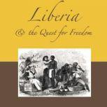 Liberia & the Quest for Freedom The Half That's Never Been Told, C. Patrick Burrowes
