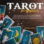 Tarot For Beginners The Complete Guide To Tarot Spreads and Card Meanings. How to Read any Tarot Card Using Your Intuition in 7 days., Lindsay Silva