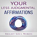 Your Less Judgmental Affirmations, Bright Soul Words